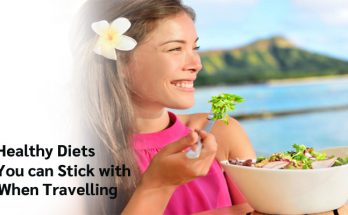 5 Healthy Diets You can Stick with When Travelling